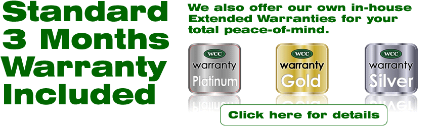 Standard 3 Months Warranty Included. We also offer our own in-house Extended Warranties for your total peace-of-mind. WCC Warranty Platinum, WCC Warranty Gold, WCC Warranty Silver. Click here for details.