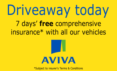 Drive away today, 7 days' FREE* comprehensive insurance with all our vehicles, AVIVA. *Subject to insurer's terms and conditions.